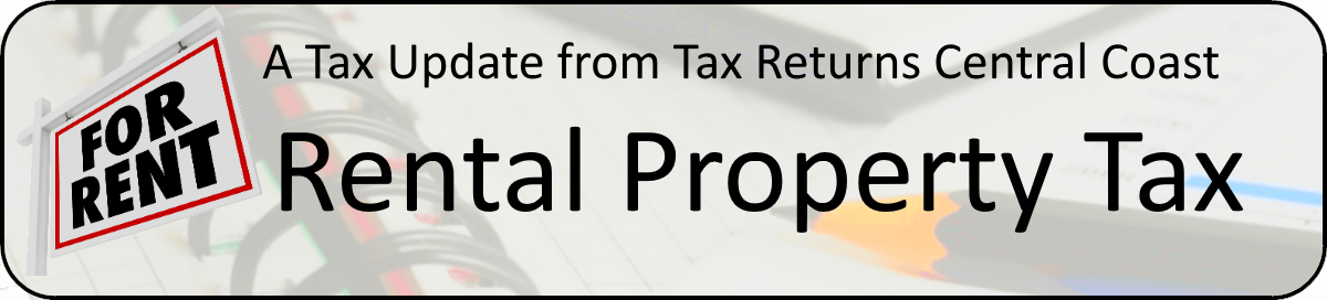 A tax update from Tax Returns Central Coast - Rental Property Tax.