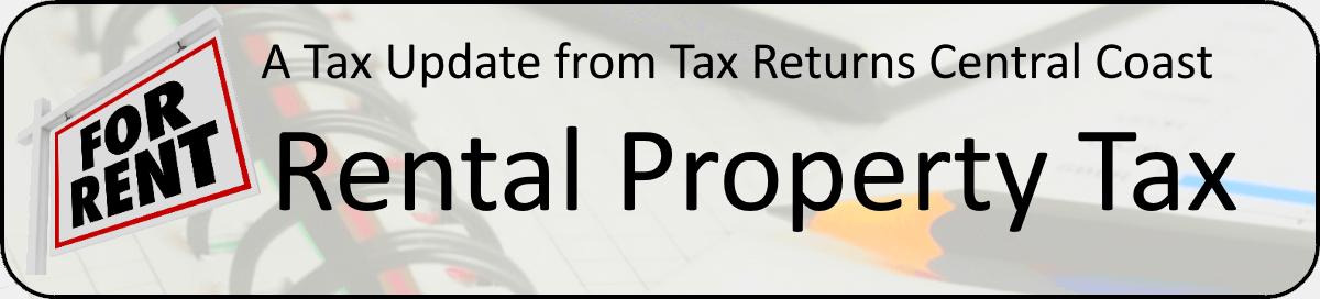 A tax update from Tax Returns Central Coast - Rental Property Tax.